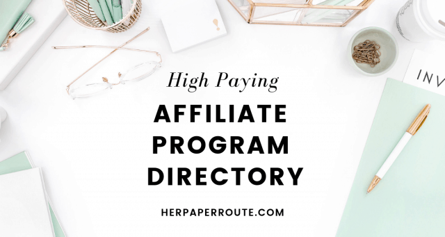 High paying affiliate program directory, high paying affiliate programs, 2019 best affiliate programs list affiliate marketing HerPaperRoute.com