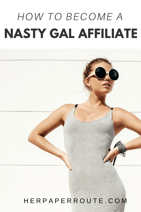 how to become a nasty gal affiliate nasty gal affiliate program make money as a fashion blogger monetize fashion blog HerPaperRoute.com