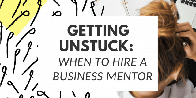 Getting Unstuck: When To Hire A Business Mentor
