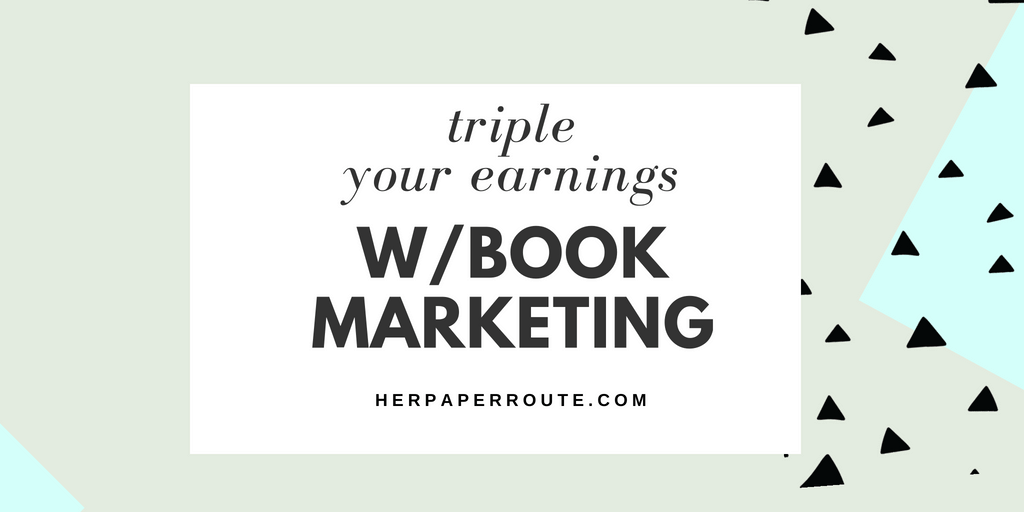 Three Ways to Triple Your Earnings Through Book Marketing