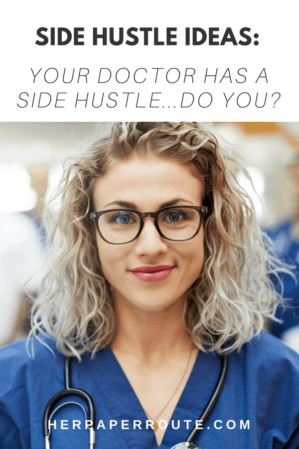 Side Hustle Ideas –  Your Doctor Has A Side Hustle, You Should too