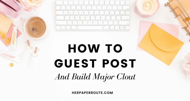 How To Guest Post And Build Major Clout HerPaperRoute.com