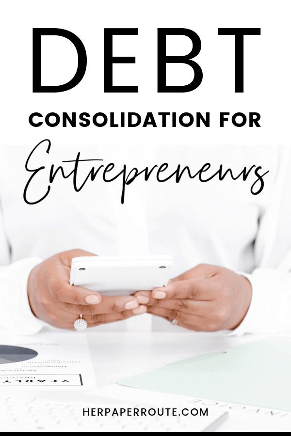 Top 5 Reasons Debt Consolidation Helps Entrepreneurs Improve Business Finances @herpaperRoute #PersonalFinance #budgeting #getoutofdebt #debt #finance #money #debtconsolidation HerPaperRoute.com
